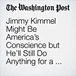 Jimmy Kimmel Might Be America's Conscience but He'll Still Do Anything for a Laugh | Geoff Edgers