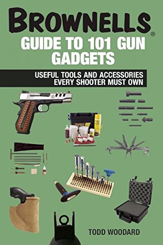 Brownells Guide to 101 Gun Gadgets: Useful Tools and Accessories Every Shooter Must (Bits And Other Accessories)