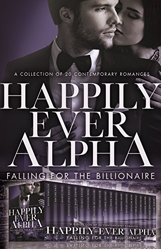 Happily Ever Alpha: Falling for the Billionaire by [Pinder, Victoria, Bacarr, Jina, Carew, Opal, Cruz Coleman, Eileen, Bond Collins, Margo, Cortes, Rossie, Crescent, Tara, De Winton, Michele, Edens, Blaire, Garcia, Nicole, Hayes, Erin, Hunt, Courtney, Hughes, Mary , Logan, Sydney, Nichols, Alix, O'Malley, Tierney, Presley, Peter, Rosko, Mandy, Serruya, Cristiane, White, Debbie]