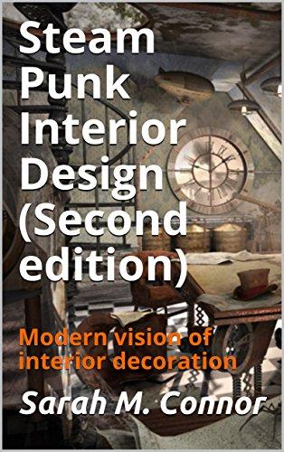 Steam Punk Interior Design (Second edition): Modern vision of interior decoration