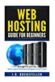 Web Hosting Guide for Beginners (J.D. Rockefeller's Book Club)