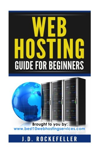 Web Hosting Guide for Beginners (J.D. Rockefeller's Book Club)