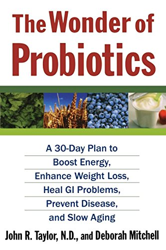 The Wonder of Probiotics: A 30-Day Plan to Boost Energy, Enhance Weight Loss, Heal GI Problems, Prevent Disease, and Slo