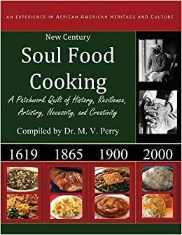New century soul food cooking an experience in african america new century soul food cooking an experience in african america heritage and culture dr m v perry 9781478769910 amazon books forumfinder Gallery