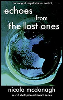 Echoes from the Lost Ones: Book 2 -  in the YA Dystopian Sci-fi Adventure series - The Song of Forgetfulness by [McDonagh, Nicola]