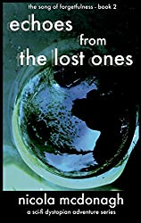 Echoes from the Lost Ones: Book 2 -  in the YA Dystopian Sci-fi Adventure series - The Song of Forgetfulness
