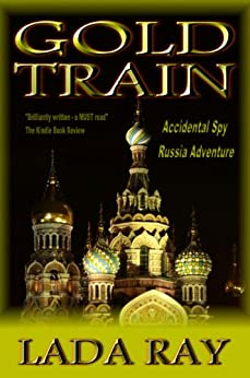 Gold Train (Accidental Spy Russia Adventure Book 2) by [Ray, Lada]