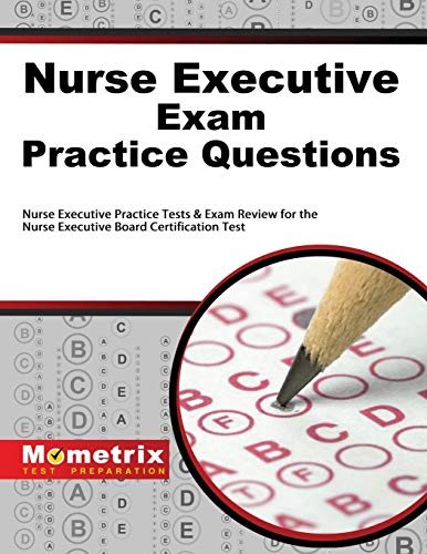 Nurse Executive Exam Practice Questions: Nurse Executive Practice Tests & Exam Review for the Nurse Executive Board Certification Test (Mometrix Test Preparation) Nurse Executive Exam Secrets Test Prep Team