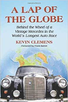 Descargar PDF A Lap Of The Globe: Behind The Wheel Of A Vintage Mercedes In The World's Longest Auto Race