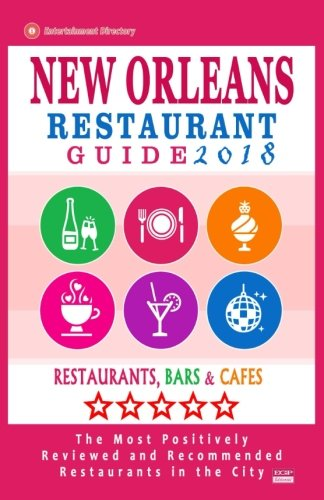 New Orleans Restaurant Guide 2018: Best Rated Restaurants in New Orleans - 500 restaurants, bars and cafés recommended for visitors, 2018
