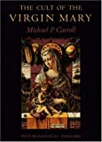 The Cult of the Virgin Mary : Psychological Origins, Carroll, Michael P., 0691094209