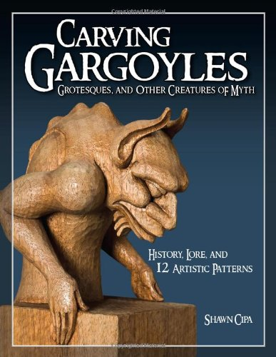 Carving Gargoyles, Grotesques, and Other Creatures of Myth: History, Lore, and 12 Artistic Patterns pdf epub