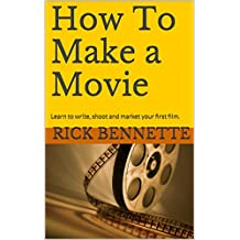 How To Make a Movie: Learn to write, shoot and market your first film.