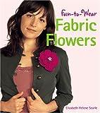 Fun-to-Wear Fabric Flowers, Elizabeth Helene Searle, 1579907695