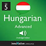 Learn Hungarian - Level 5: Advanced Hungarian, Volume 1: Lessons 1-25 |  Innovative Language Learning LLC