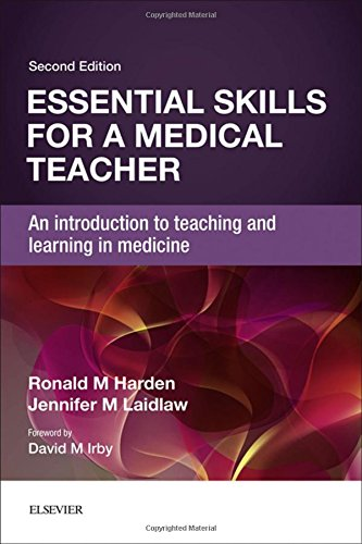 Essential Skills for a Medical Teacher: An Introduction to Teaching and Learning in Medicine, 2e