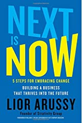 Next Is Now: 5 Steps for Embracing Change―Building a Business that Thrives into the Future Hardcover