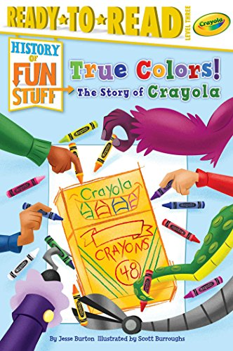 True Colors! The Story of Crayola (History of Fun Stuff) (Markers Crayola Beginnings)