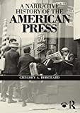 "Gregory Borchard, ""A Narrative History of the American Press"" (Routledge, 2018)"