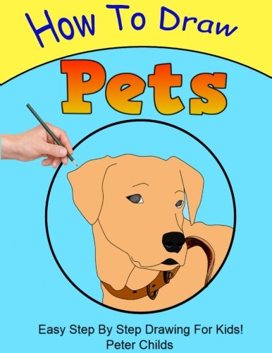Download How To Draw Pets: Easy step by step guide for kids on drawing pets ( How to draw a dog, How to draw a cat, How to draw birds) (Basic Drawing Hacks) (Volume 5) ebook