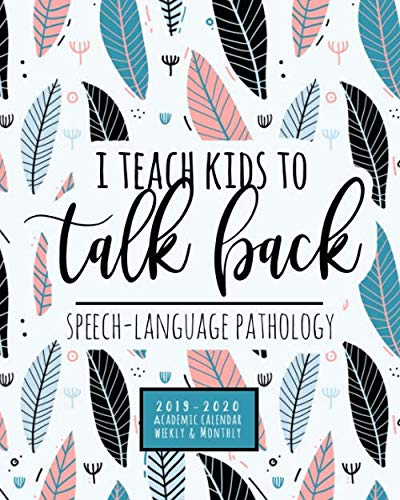 I Teach Kids To Talk Back Speech-Language Pathologist 2019-2020 Academic Calendar Weekly And Monthly: A Speech Therapist Planner For the 2019-2020 Academic School ()