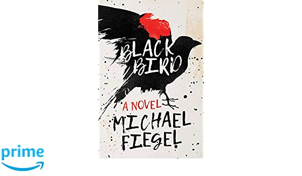 Michael Fiegel Amazoncom Blackbird A Novel 9781510723559 Michael Fiegel Books