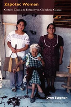 Zapotec Women: Gender, Class, and Ethnicity in Globalized Oaxaca by [Stephen, Lynn]