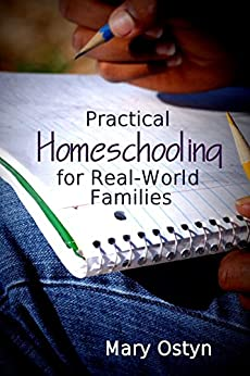 Practical Homeschooling for Real-World Families by [Ostyn, Mary]