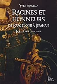 La Saga des Limousins, tome 5 : Racines et honneurs par Yves Aubard