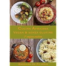 CUCINA AFRICANA VEGAN & SENZA GLUTINE: seconda edizione ampliata (CUCINA ETNICA VEGANA) (Italian Edition)