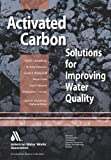 Activated Carbon Solutions for Improving Water Quality, Westerhoff, Garrett and Summers, Scott, 1583219072
