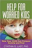Help for Worried Kids, Cynthia G. Last, 1593852193