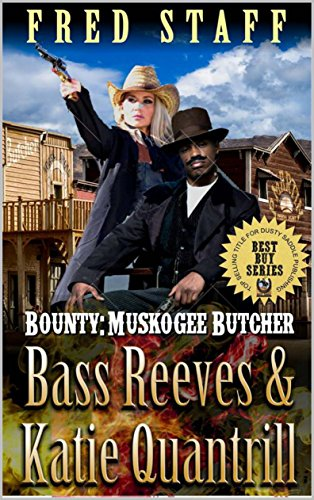 Bounty: Muskogee Butcher: Bass Reeves and Katie Quantrill: A Western Adventure From The Author of Bass Reeves: Lawman