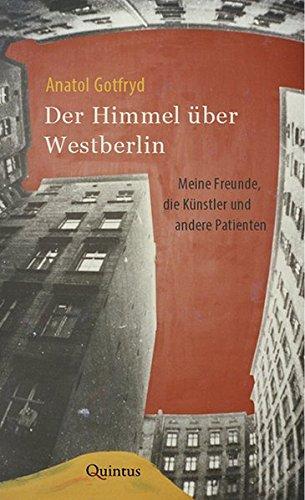 Der Himmel über Westberlin: Meine Freunde, die Künstler und andere Patienten
