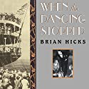 When The Dancing Stopped: The Real Story of the Morro Castle Disaster and Its Deadly Wake Audiobook by Brian Hicks Narrated by Dick Hill