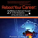 Reboot Your Career: 27 Ways to Reinvent Yourself in the Workplace (If You Still Have a Job!) Audiobook by Peter J. Fogel Narrated by Anthony Gettig