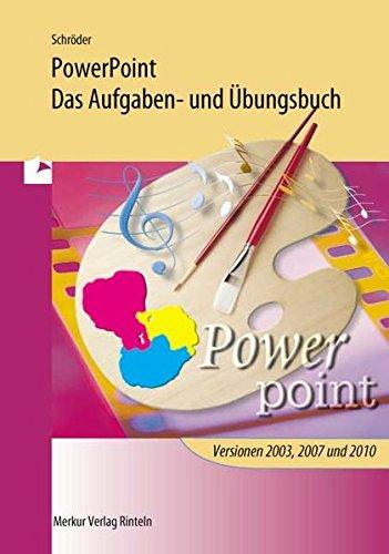 PowerPoint - Das Aufgaben- und Übungsbuch: für die Programmversionen PowerPoint 2003, 2007 und 2010 Taschenbuch – 5. Mai 2011 Marion Schröder Merkur Rinteln 3812007649 Berufsschulbücher
