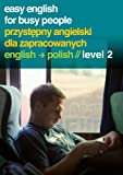 Easy English for Busy People: English to Polish Level 2