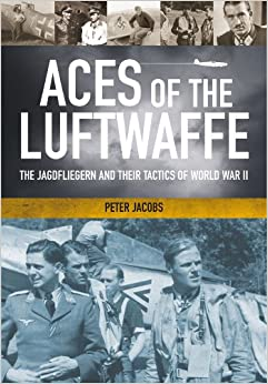 Book Aces of the Luftwaffe: The Jagdfliegern and Their Tactics of World War II