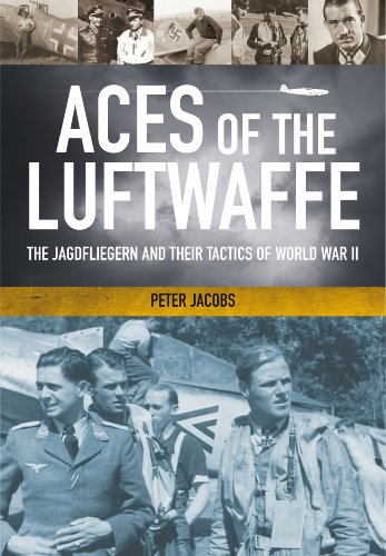 (Aces of the Luftwaffe: The Jagdfliegern and Their Tactics of World War)