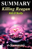img - for Summary - Killing Reagan: By Bill O'Reilly & Martin Dugard - The Violent Assault That Changed a Presidency - A Full Summary (Killing Reagan: A Full ... Audiobook Book 1) book / textbook / text book