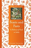 img - for Feasts and Fasts: A History of Food in India (Foods and Nations) book / textbook / text book