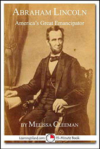 Abraham Lincoln: America's Great Emancipator: A 15-Minute Biography (15-Minute Books Book 630)