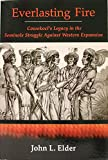 Everlasting Fire : Cowokoci's Legacy in the Seminole Struggle Against Western Expansion, Elder, John, 0975407201