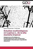 Estudios Ecofisiológicos en Lupinus L. de la Alta Montaña Tropical, Benito Enrique Briceño and Fermín| Rada, 3845490187