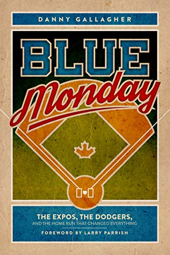 Blue Monday: The Expos, the Dodgers, and the Home Run That Changed Everything (1981 Montreal Expos)