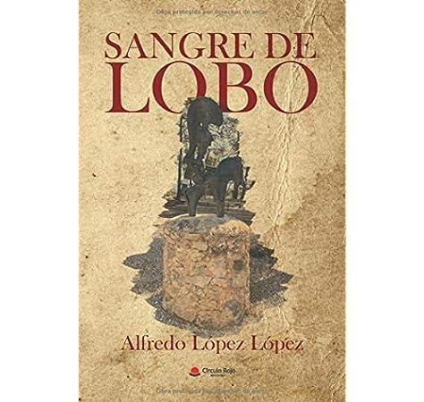 Sangre de lobo (TIEMPO ÍBERO): Amazon.es: López López, Alfredo: Libros