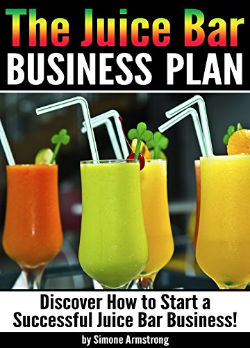 The Juice Bar Business Plan: Discover How To Start A Successful