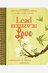 Lead. Serve. Love.: 100 Three-Word Ways to Live Like Jesus Paperback