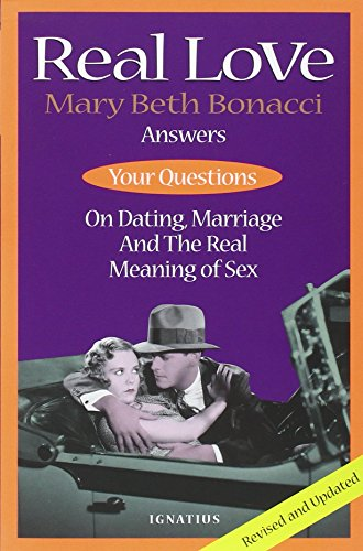 Real Love: Answers to Your Questions on Dating, Marriage and the Real Meaning of Sex -  Mary Beth Bonacci, 2nd Edition, Paperback